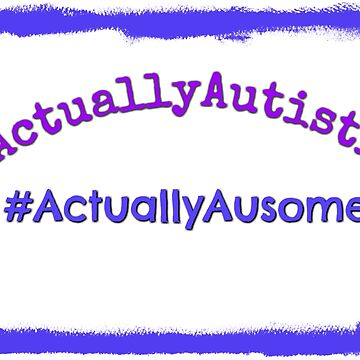 Actually Autistic, Actually Ausome by kimmieluwho