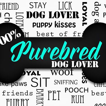 100% Purebred Dog Lover by SalonOfArt