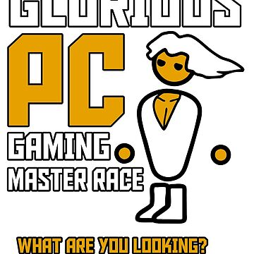 Glorious PC Gaming Master Race by eleonorsmith