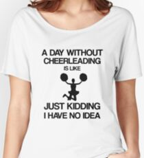 A Day Without Cheerleading - Funny Cheerleader's Merch Women's Relaxed Fit T-Shirt