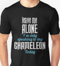 Leave me Alone I'm only speaking to my ChameleonToday T-Shirt