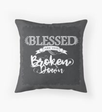 Blessed are the Broken Throw Pillow