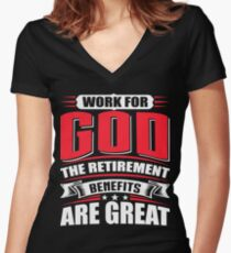 Work For God The Retirement Benefits Are Great! Women's Fitted V-Neck T-Shirt