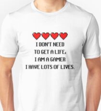 """I don't need to get a life, I am a GAMER I have lots of lives."" Funny Gaming Quote T-Shirt"