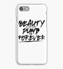 Beauty Fades Dumb Is Forever iPhone Case/Skin