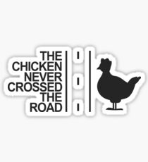 The Chicken Never Crossed The Road - Funny, Pet, Chicken Farm, Fowl, Cute Animal Gift Sticker