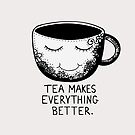 Tea makes everything better by Prettyinpinks