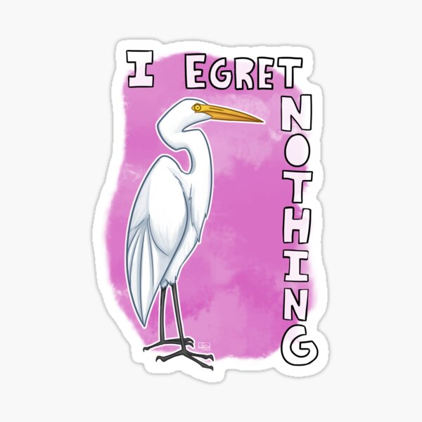 I Egret Nothing Bird Pun Sticker