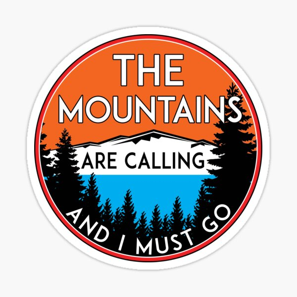THE MOUNTAINS ARE CALLING AND I MUST GO HIKING CAMPING CLIMBING NATIONAL PARK Sticker