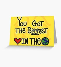 THE BIGGEST HEART IN THE WORLD Greeting Card