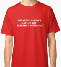 God Bless America and all the Beautiful Women in it Classic T-Shirt