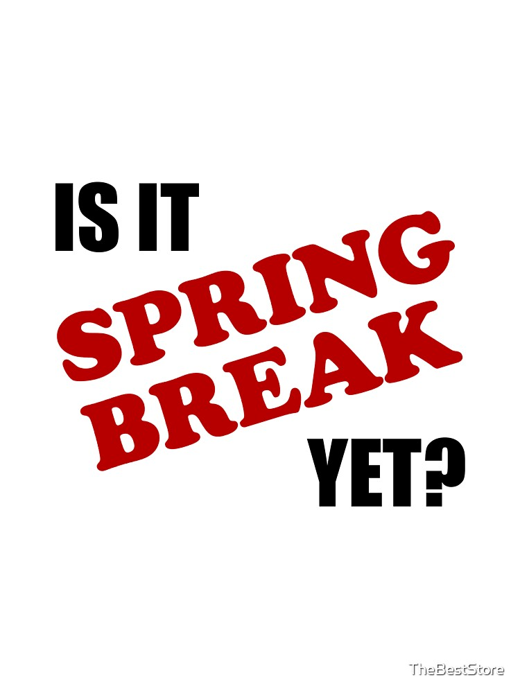 Is It Spring Break Yet Kids T Shirt By Thebeststore Redbubble