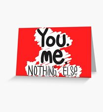 You, Me, Nothing Else  Greeting Card