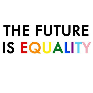 THE FUTURE IS EQUALITY - LGBTQ+ PRIDE by dvey93