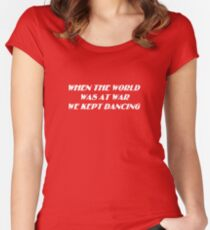 When the World Was at War We Kept Dancing (white) Women's Fitted Scoop T-Shirt
