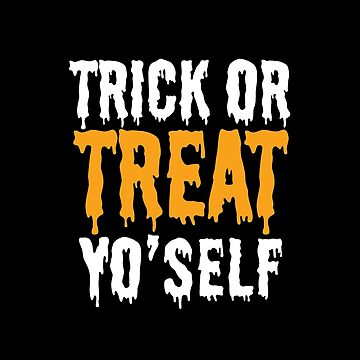 Trick or Treat Yo'self by snitts