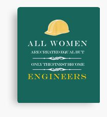 ALL WOMEN ARE CREATED EQUAL BUT ONLY THE FINEST BECOME ENGINEERS Canvas Print