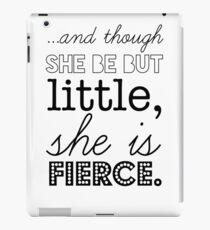 And though she be but little she is fierce. iPad Case/Skin