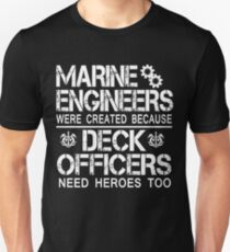 MARINE ENGINEERS WERE CREATED BECAUSE DECK OFFICERS NEED HEROES TOO T-Shirt