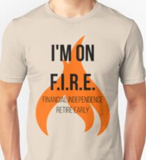 Financial Independence Retire Early FIRE Passive Income Freedom Unisex T-Shirt
