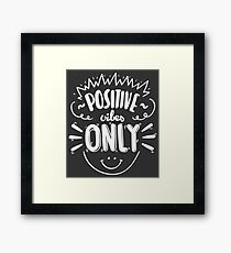 Positive Vibes Only Framed Print