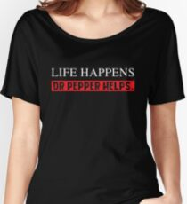 Pepper Helps Dr Life Happens T-Shirt Funny Diet Saying Drink Women's Relaxed Fit T-Shirt