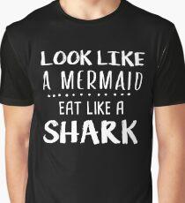 look like a mermaid eat like a shark Funny Saying Shirt  Graphic T-Shirt