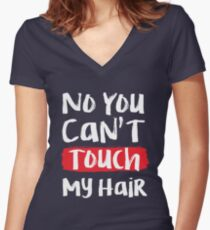 no you can't touch my hair Women's Fitted V-Neck T-Shirt