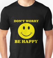 Dont Worry Be Happy T-Shirt