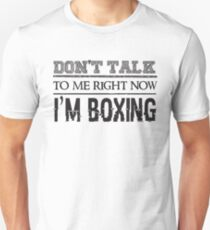 Don't Talk To Me Right Now I'm Boxing - Funny Boxer  T-Shirt