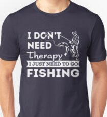 Fishing: I don't need therapy I just need to go fishing T-Shirt