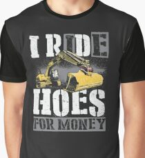 Heavy Equipment Operators Ride Hoes For Money Graphic T-Shirt