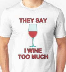THEY SAY I WINE TOO MUCH T-Shirt