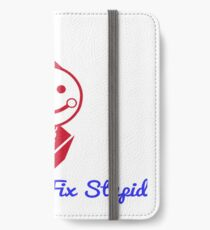 You Can't Fix Stupid iPhone Wallet/Case/Skin