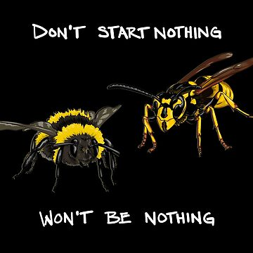 Don't start nothing - hymenoptera edition (for dark shirts) by thevexedmuddler