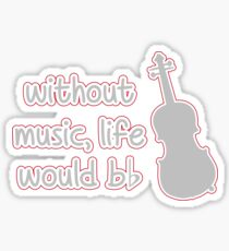Funny WITHOUT MUSIC, LIFE WOULD BE FLAT Violin  Sticker