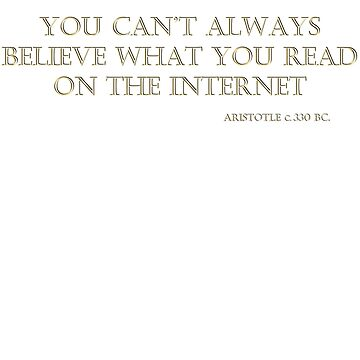 You Can't Always Believe What You Read on the Internet - Aristotle Quote by pauljamesfarr