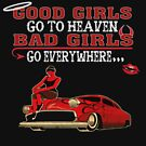 Good Girls Go To Heaven, Bad Girls Go Everywhere - Funny T-shirt by TeeHome