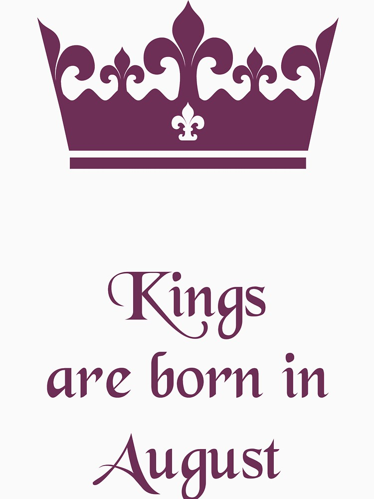 Kings are born in August by gijst