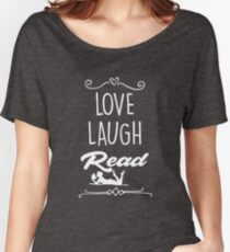love laugh read Reading t-shirt book and books lovers  Women's Relaxed Fit T-Shirt