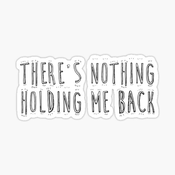 There's Nothing Holding Me Back Sticker