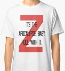 it's the apocalypse. Classic T-Shirt