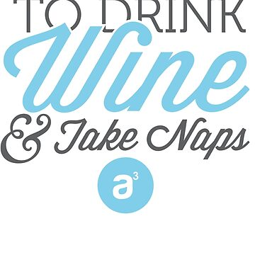 Drink Wine & Take Naps (Blue) by AridDesigns