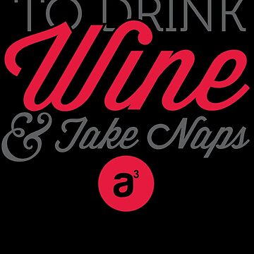 Drink Wine & Take Naps (Red) by AridDesigns