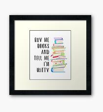 Buy Me Books and Tell Me I'm Witty Framed Print