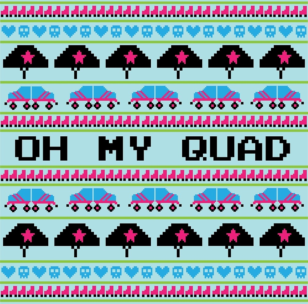 Oh My Quad by teaandcraft