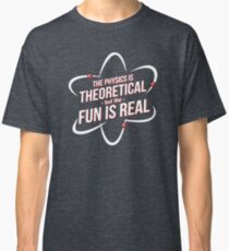 The Physics is Theoretical Classic T-Shirt