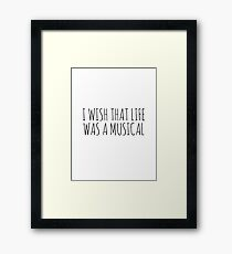 I WISH THAT LIFE WAS A MUSICAL Framed Print