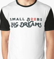 Small Boobs - Big Dreams Graphic T-Shirt