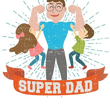 Funny Strong Super Dad Cute by Katnovations